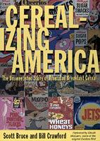 Cerealizing America: The Unsweetened Story of American Breakfast Cereal